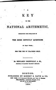 Cover of: A Key to the National Arithmetic, Exhibiting the Operation of the More Difficult Questions in ... | Benjamin Greenleaf