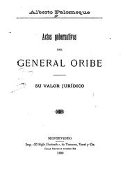 Cover of: Actos gubernativos del General Oribe: Su valor jurídico