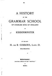 Cover of: A History of the Grammar School of Charles King of England in Kidderminster | Henry de Beltgens Gibbins