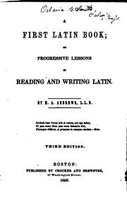 Cover of: A First Latin Book, Or Progressive Lessons in Reading and Writing Latin