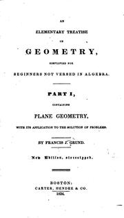 Cover of: An Elementary Treatise on Geometry: Simplified for Beginners Not Versed in ... | Francis Joseph Grund