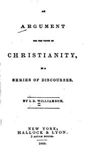Cover of: An Argument for the Truth of Christianity: In a Series of Discourses | Isaac Dowd Williamson