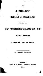 Cover of: An Address Delivered at Charlestown, August 1, 1826: In Commemoration of John Adams and Thomas ..