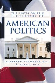 Cover of: The Facts on File Dictionary of American Politics | Kathleen Thompson Hill, Gerald N. Hill