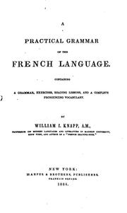 Cover of: A Practical Grammar of the French Language: Containing a Grammar, Exercises ..
