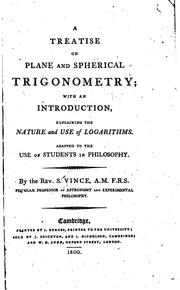Cover of: A Treatise on Plane and Spherical Trigonometry; with an Introduction, Explaining the Nature ... | Samuel Vince