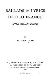 Cover of: Ballads and Lyrics of Old France with Other Poems