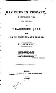 Cover of: Bacchus in Tuscany, a Dithyrambic Poem, from the Italian of Francesco Redi, with Notes Original ... | Leigh Hunt