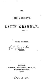 Cover of: THE BROMSGROVE LATIN GRAMMAR. THIRD EDITION. | G. A. Jacob