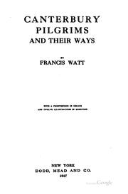 Canterbury pilgrims and their ways by Francis Watt