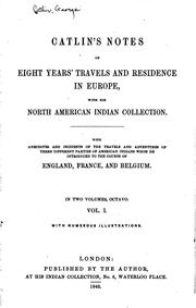 Cover of: Catlin's Notes of Eight Years' Travels and Residence in Europe with His ..