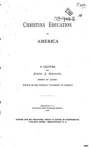 Cover of: Christian Education in America, a Lecture | John Joseph Keane