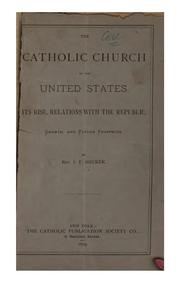 Cover of: The Catholic Church in the United States: Its Rise, Relations with the Republic, Growth, and ..