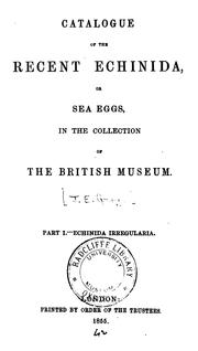 Cover of: Catalogue of the Recent Echinida, Or Sea Eggs: In the Collection of the British Museum. Part I ..