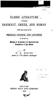 Cover of: Classic Literature: Principally Sanskrit, Greek, and Roman, with Some Account of the Persian ... | Catherine Ann White