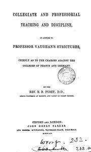 Cover of: Collegiate and Professorial Teaching and Discipline in Answer to Professor Vaughan's Strictures ..