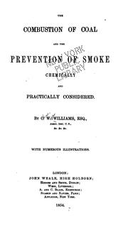 Cover of: The Combustion of Coal and the Prevention of Smoke: Chemically and Practically Considered | Charles Wye Williams