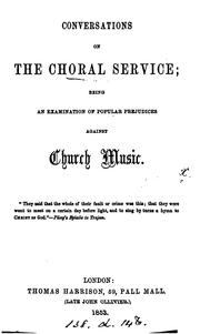 Cover of: Conversations on the Choral Service: Being an Examination of Popular Prejudices Against Church Music | Robert Druitt