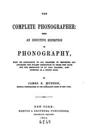 Cover of: The Complete Phonographer: Being an Inductive Exposition of Phonography, with Its Application to ... | James Eugene Munson