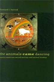 Cover of: The Animals Came Dancing: Native American Sacred Ecology and Animal Kinship