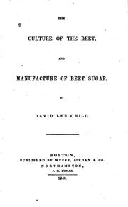 Cover of: The Culture of the Beet, and Manufacture of Beet Sugar: And Manufacture of ... | David Lee Child