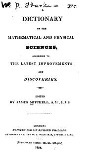 Cover of: Dictionary of the Mathematical and Physical Sciences, According to the Latest Improvements and ... | James Mitchell