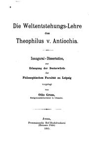 Cover of: Die weltentstehungs-lehre des Theophilus V. Antiochia: Inaug.-diss. Leipzig
