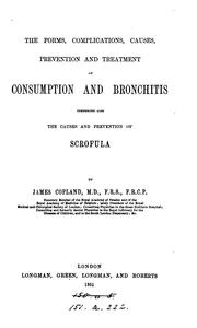 Cover of: The forms, complications, causes, and treatment of consumption and bronchitis | James Copland