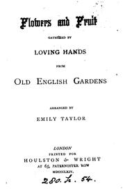 Cover of: Flowers and fruit gathered by loving hands from old English gardens, arranged by E. Taylor | Emily Taylor
