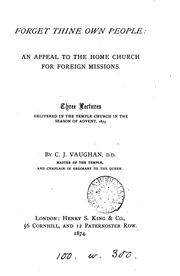 Cover of: Forget thine own people: an appeal to the home Church for foreign missions. 3 lectures | Charles John Vaughan