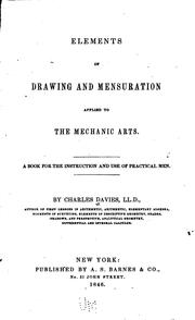 Cover of: Elements of Drawing and Mensuration Applied to the Mechanic Arts: A Book for the Instruction and ... | Charles Davies