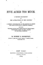 Cover of: Five Acres Too Much: A Truthful Elucidation of the Attractions of the ... | Robert Barnwell Roosevelt