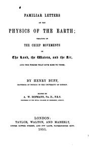 Cover of: Familiar Letters of the Physics of the Earth: Treating of the Chief Movements of the Land, the ..