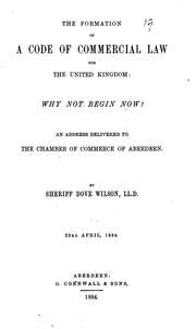 Cover of: The Formation of a Code of Commercial Law for the United Kingdom: why Not Begin Now?: An Address ..