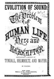 Cover of: Evolution of Sound: Part of the Problem of Human Life Here and Hereafter Containing Reviews of ..