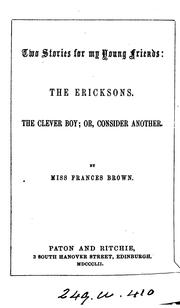 Cover of: The Ericksons, The clever boy; or, Consider another: By Miss Frances Brown | Frances Browne