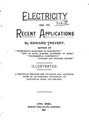 Cover of: Electricity and Its Recent Applications...: A Practical Treatise for ... | Edward Trevert