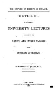 Cover of: The Growth of Liberty in England: Outline of a Course of University Lectures Addressed to the ..