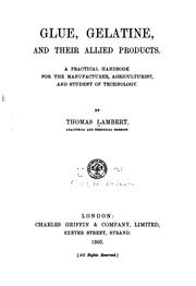Cover of: Glue, Gelatine and Their Allied Products: A Practical Handbook for the ... | Thomas Lambert