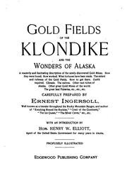 Cover of: Gold fields of the Klondike and the wonders of Alaska: a masterly and fascinating description  of the newly-discovered gold mines, how they were found, how worked, what fortunes have been made, the extent and richness of the golds fields, how to get there, outfit required, climate, the natives, other vast riches of Alaska, other great gold mines of the world, the great seal fisheries, etc., etc., etc.