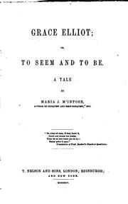 Cover of: Grace Elliot, Or, To Seem and to be: A Tale | Maria J. McIntosh