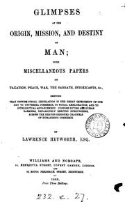Cover of: Glimpses at the origin, mission and destiny of man, with miscellaneous papers on taxation, peace ..