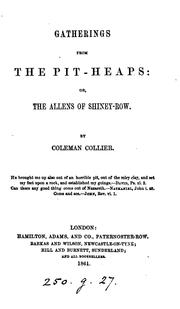 Cover of: Gatherings from the pit-heaps: or, The Allens of Shiney-row, by Coleman Collier | James Everett