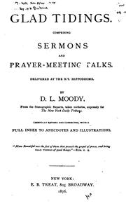 Cover of: Glad Tidings: Comprising Sermons and Prayer-meeting Talks Delivered at the N.Y. Hippodrome, from ..
