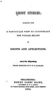Cover of: Ghost Stories: Collected with a Particular View to Counteract the Vulgar Belief in Ghosts and ... | Felix Octavius Carr Darley