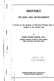 Cover of: History, Its Rise and Development: A Survey of the Progress of Historical ..