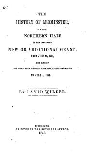 Cover of: The History of Leominster, Or the Northern Half of the Lancaster New Or Additional Grant: From ... | David Wilder