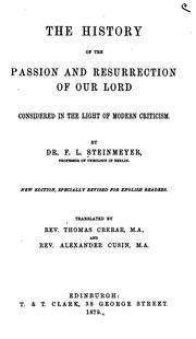 Cover of: The History of the Passion and Resurrection of Our Lord: Considered in the Light of Modern Criticism | Franz Ludwig Steinmeyer