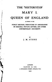 Cover of: The History of Mary I., Queen of England: As Found in the Public Records ..