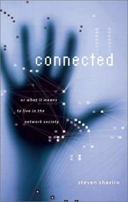Cover of: Connected, or What It Means to Live in the Network Society | Steven Shaviro
